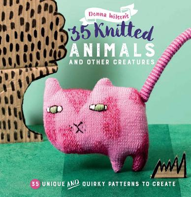 Image for 35 Knitted Animals and other creatures: 35 unique and quirky patterns to create