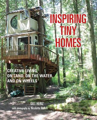 Image for Inspiring Tiny Homes: Creative living on land, on the water, and on wheels
