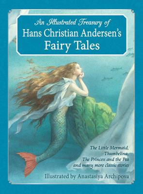 An Illustrated Treasury of Hans Christian Andersen's Fairy Tales: The Little Mermaid, Thumbelina, The Princess and the Pea and many more classic stories, Andersen, Hans Christian