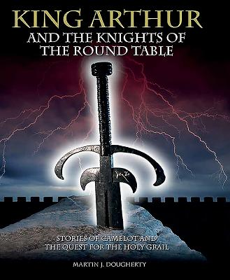 Image for King Arthur and the Knights of the Round Table: Stories of Camelot and the Quest for the Holy Grail (Histories)