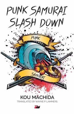 Punk Samurai Slash Down (Anthem Cosmopolis Writings), Machida, Kou