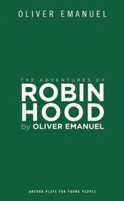 The Adventures of Robin Hood (Oberon Plays for Young People), Emanuel, Oliver