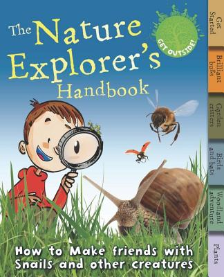 Image for The Nature Explorer's Handbook: How to make friends with snails and other creatures