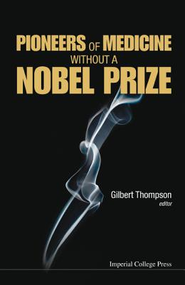 Pioneers of Medicine without a Nobel Prize, Thompson, Gilbert R