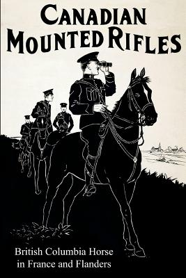 THE 2nd CANADIAN MOUNTED RIFLES (British Columbia Horse) in France and Flanders, Johnston, G. Chalmers
