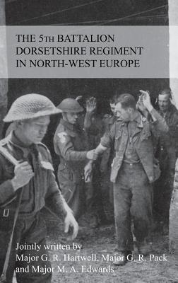 Image for THE STORY OF THE 5th BATTALION THE DORSETSHIRE REGIMENT IN NORTH-WEST EUROPE 23RD JUNE 1944 TO 5TH MAY 1945