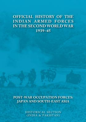 Image for Official History of the Indian Armed Forces in the Second World War 1939-45 Post-War Occupation Forces: Japan & South-East Asia.