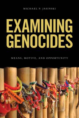 Examining Genocides: Means, Motive, and Opportunity, Jasinski, Michael P.