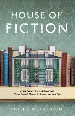 Image for House of Fiction: From Pemberley to Brideshead, Great British Houses in Literature and Life