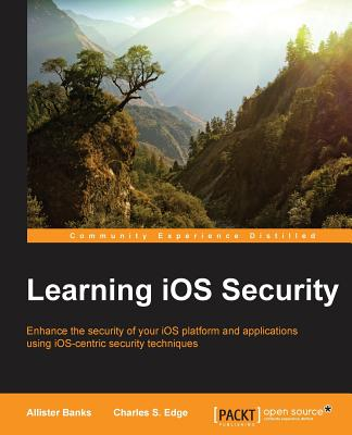 Learning iOS Security, Banks, Allister; Edge, Charles S.