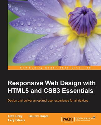 Responsive Web Design with HTML5 and CSS3 Essentials, Libby, Alex; Gupta, Gaurav; Talesra, Asoj