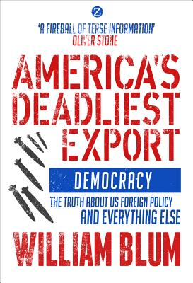 Image for America's Deadliest Export: Democracy  The Truth about US Foreign Policy and Everything Else