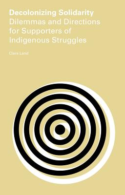 Image for Decolonizing Solidarity: Dilemmas and Directions for Supporters of Indigenous Struggles