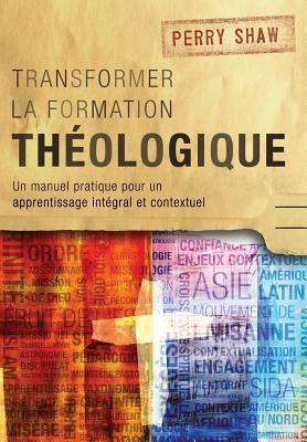 Image for Transformer la formation théologique: Un manuel pratique pour un apprentissage intégral et contextuel (French Edition)