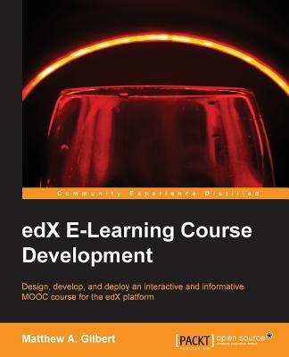 edX E-Learning Course Development, Gilbert, Matthew A.