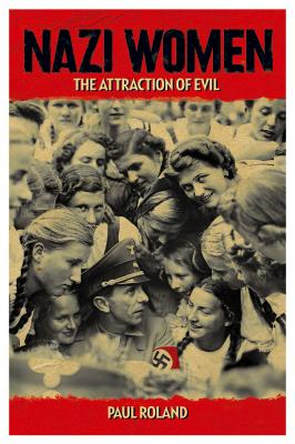 Image for Nazi Women: The Attraction of Evil