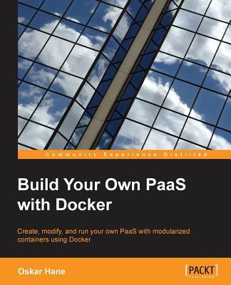 Build Your Own PaaS with Docker, Hane, Oskar