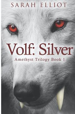 Volf: Silver (The Amethyst Trilogy) (Volume 1), Elliot, Sarah