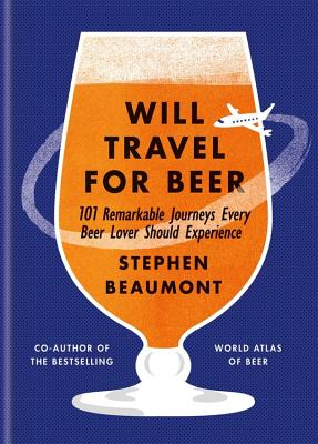 Image for Will Travel for Beer: 101 Remarkable Journeys Every Beer Lover Should Experience