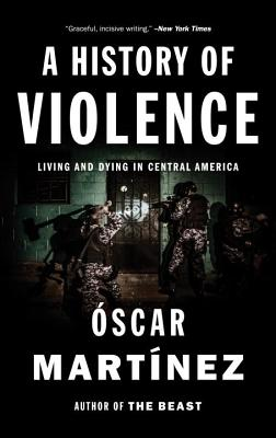 Image for A History of Violence: Living and Dying in Central America