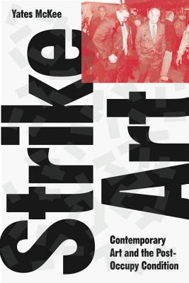 Image for Strike Art: Contemporary Art and the Post-Occupy Condition