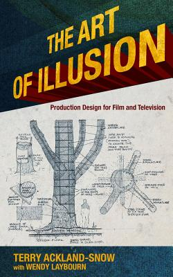 The Art of Illusion: Production Design for Film and Television, Ackland-Snow, Terry; Laybourn, Wendy
