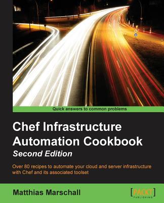 Chef Infrastructure Automation Cookbook - Second Edition, Marschall, Matthias