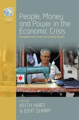 People, Money and Power in the Economic Crisis: Perspectives from the Global South (The Human Economy)