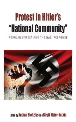 "Protest in Hitler's ""National Community"": Popular Unrest and the Nazi Response (Protest, Culture & Society)"