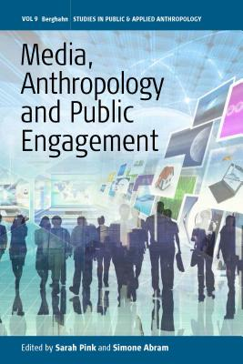Media, Anthropology and Public Engagement (Studies in Public and Applied Anthropology)