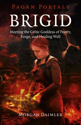 Image for Pagan Portals - Brigid: Meeting The Celtic Goddess Of Poetry, Forge, And Healing Well