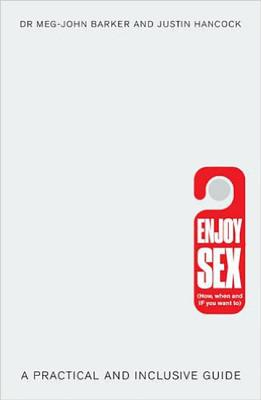 Enjoy Sex: (How, when and if you want to): A Practical and Inclusive Guide, Barker, Dr. Meg-John; Hancock, Justin