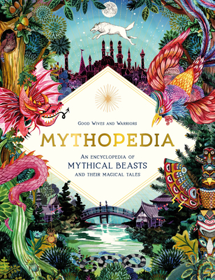 Image for MYTHOPEDIA: AN ENCYCLOPEDIA OF MYTHICAL BEASTS AND THEIR MAGICAL TALES