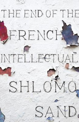 Image for The End of the French Intellectual: From Zola to Houellebecq