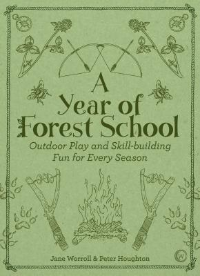 Image for A Year of Forest School: Outdoor Play and Skill-building Fun for Every Season
