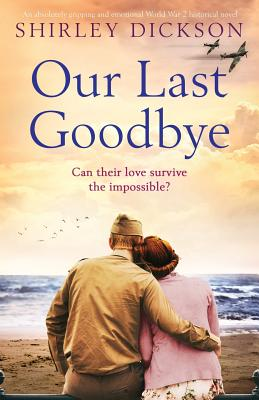 Image for Our Last Goodbye: An absolutely gripping and emotional World War 2 historical novel