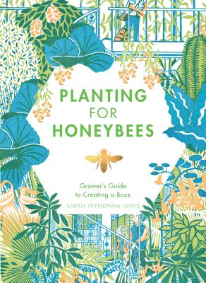 Image for Planting for Honeybees: The Grower's Guide to Creating a Buzz