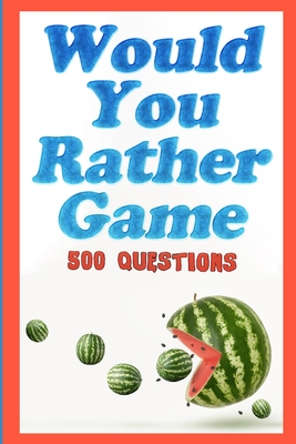 Image for Would You Rather Game: 500 Questions for Kids, Teens, and their Adults