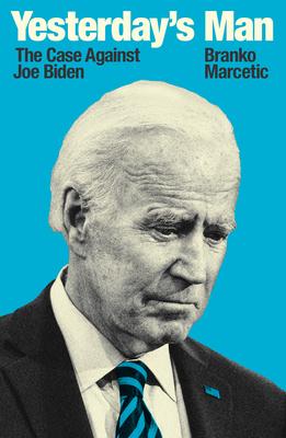 Image for Yesterday's Man: The Case Against Joe Biden