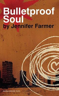 Bulletproof Soul (Oberon Modern Plays), Farmer, Jennifer