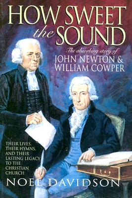 Image for How Sweet the Sound: The Story of John Newton & William Cowper (First Edition)