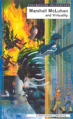 Image for Marshall McLuhan and Virtuality (Postmodern Encounters)