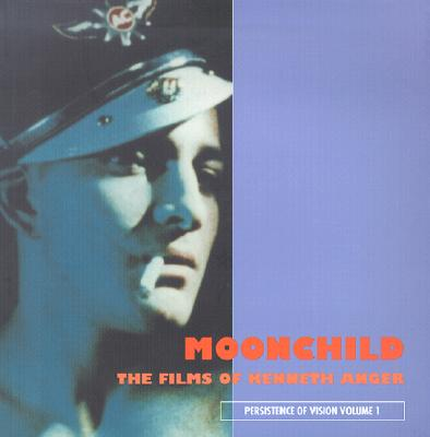 Image for Moonchild: The Films of Kenneth Anger (Persistence of Vision Vol. 1)