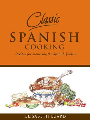 Image for Classic Spanish Cooking: Recipes for Mastering the Spanish Kitchen