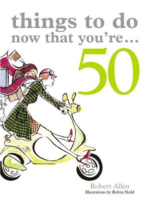 Things to Do Now That You're 50, Allen, Robert