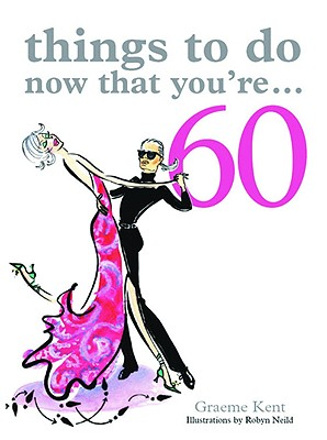 Image for Things to Do Now That You're 60