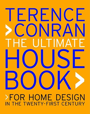 The Ultimate House Book: For Home Design in the Twenty-First Century, Conran, Terence