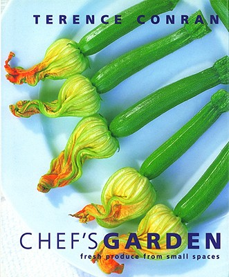 Chef's Garden: Fresh Produce from Small Spaces, Conran, Terence