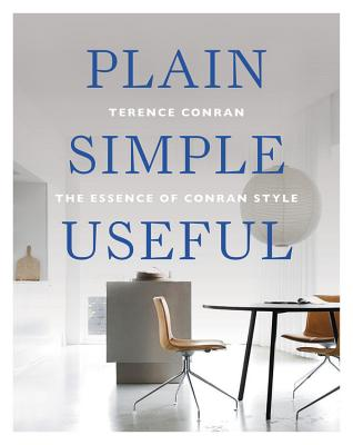 Plain Simple Useful: The Essence of Conran Style, Conran, Terence