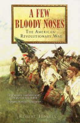 Image for A Few Bloody Noses : The American War of Independence